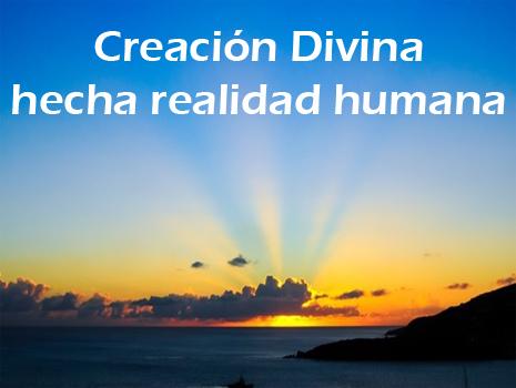 12. Creación Divina hecha Realidad Humana
